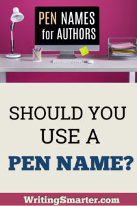 pen names for authors - should you use a pen name?