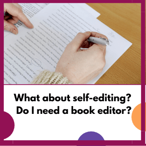 person doing edit, questions, what about self-editing? Do I need a book editor?